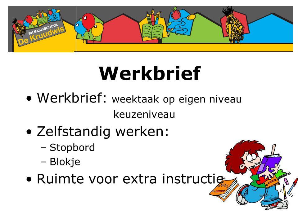 Werkbrief Werkbrief: weektaak op eigen niveau keuzeniveau Zelfstandig werken: –Stopbord –Blokje Ruimte voor extra instructie