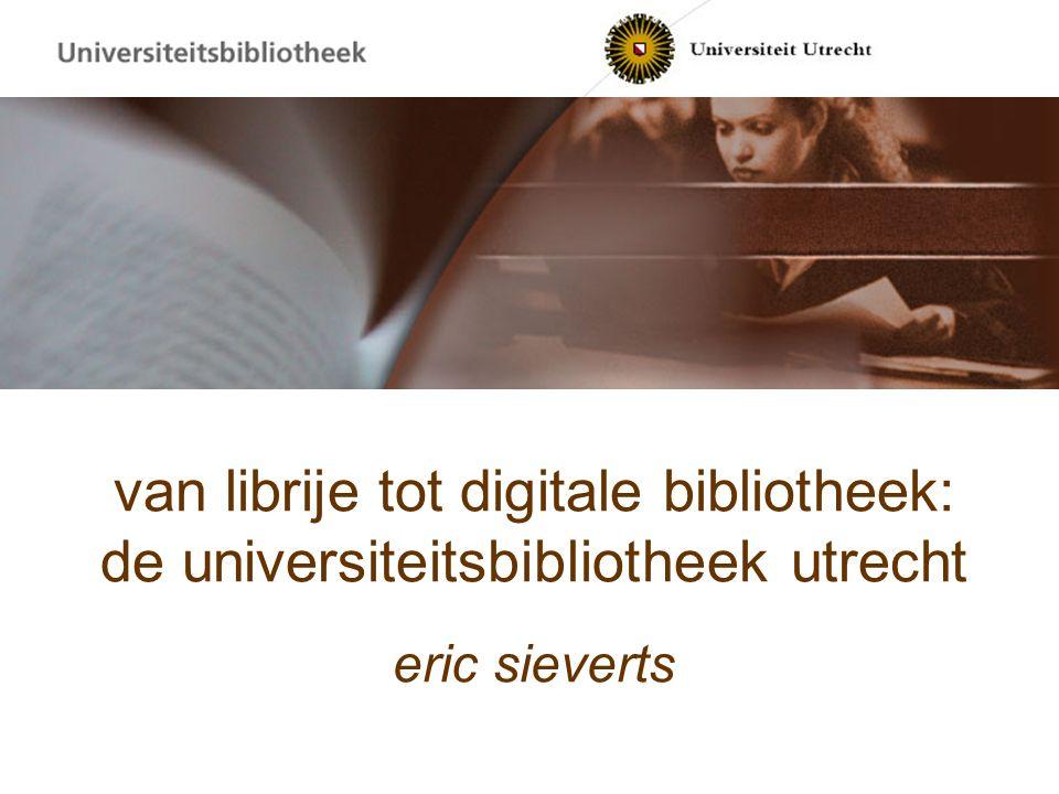 van librije tot digitale bibliotheek: de universiteitsbibliotheek utrecht eric sieverts