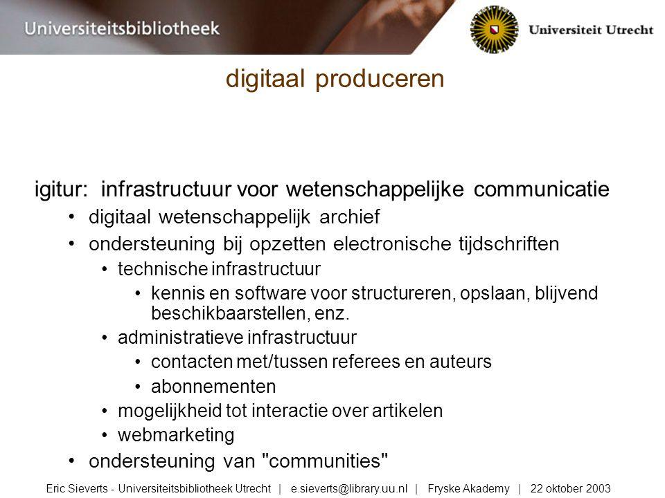 igitur: infrastructuur voor wetenschappelijke communicatie digitaal wetenschappelijk archief ondersteuning bij opzetten electronische tijdschriften technische infrastructuur kennis en software voor structureren, opslaan, blijvend beschikbaarstellen, enz.