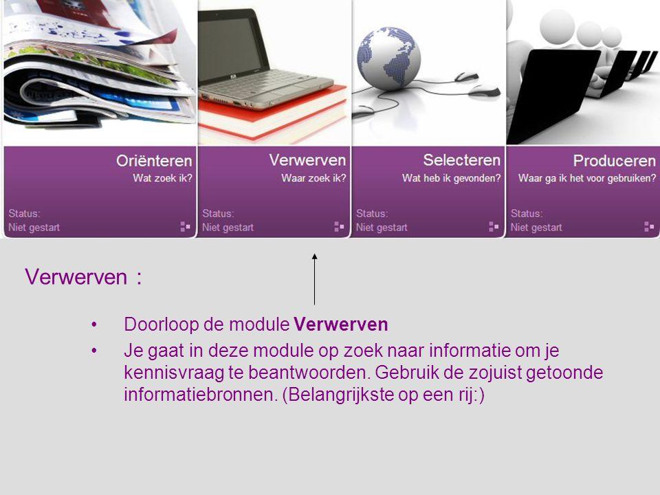Verwerven : Doorloop de module Verwerven Je gaat in deze module op zoek naar informatie om je kennisvraag te beantwoorden.