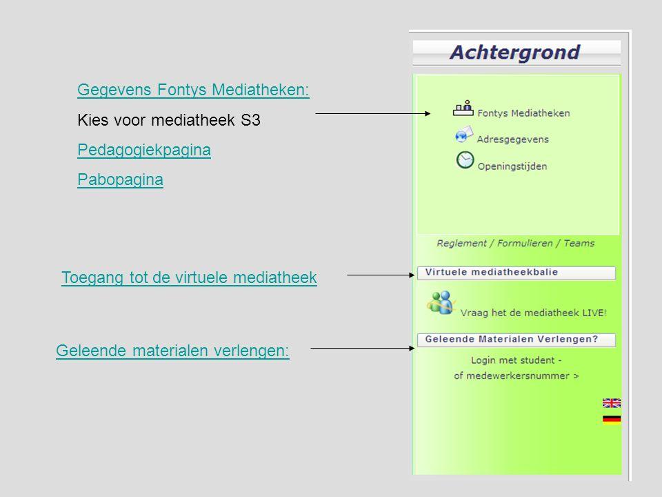 Geleende materialen verlengen: Toegang tot de virtuele mediatheek Gegevens Fontys Mediatheken: Kies voor mediatheek S3 Pedagogiekpagina Pabopagina
