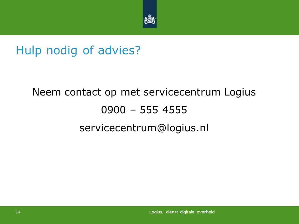 Logius, dienst digitale overheid 14 Hulp nodig of advies? Neem contact op met servicecentrum Logius 0900 – 555 4555 servicecentrum@logius.nl