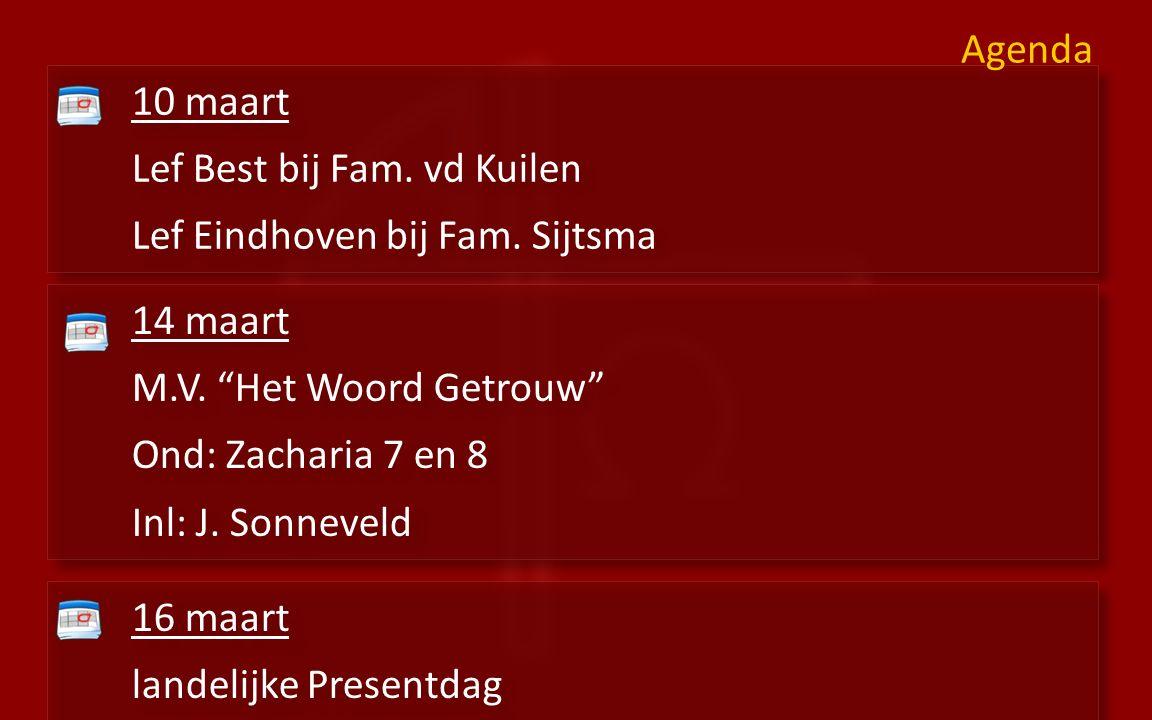 10 maart Lef Best bij Fam. vd Kuilen Lef Eindhoven bij Fam. Sijtsma 10 maart Lef Best bij Fam. vd Kuilen Lef Eindhoven bij Fam. Sijtsma Agenda 16 maar