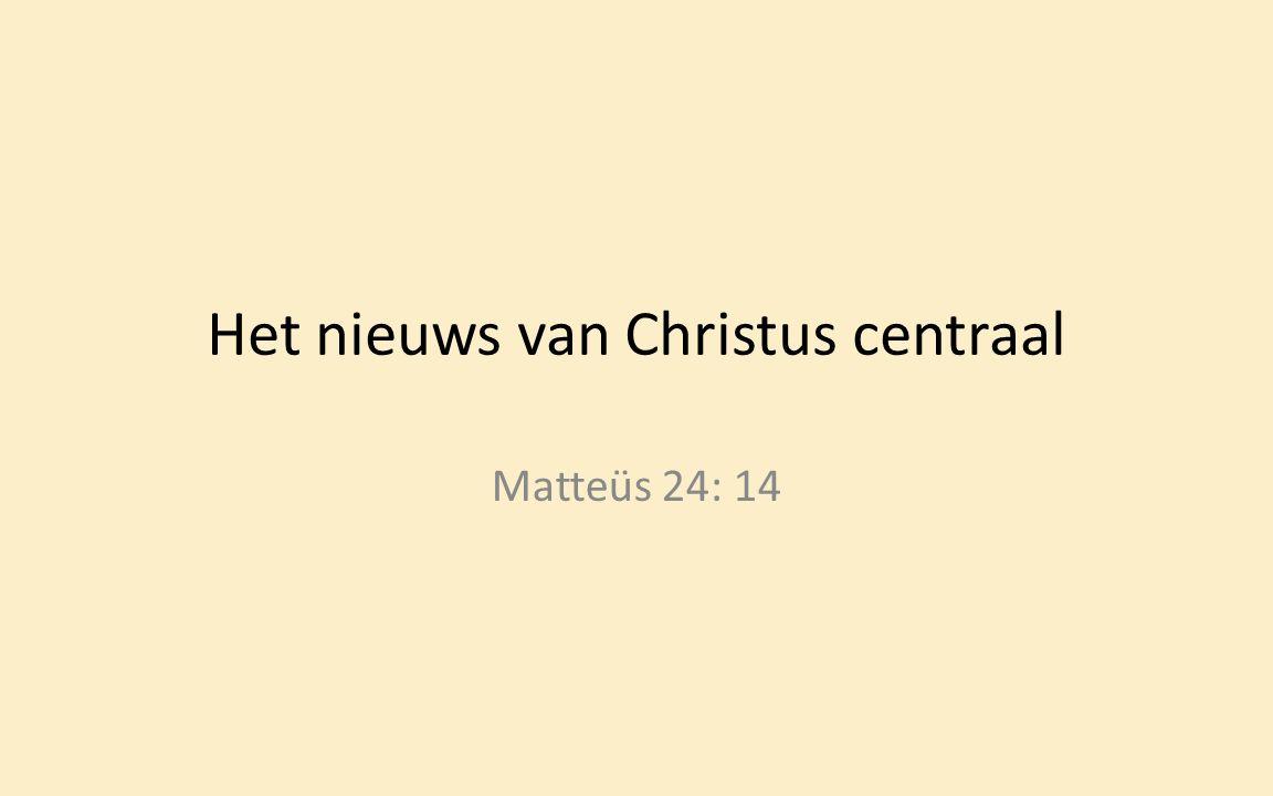 Het nieuws van Christus centraal Matteüs 24: 14
