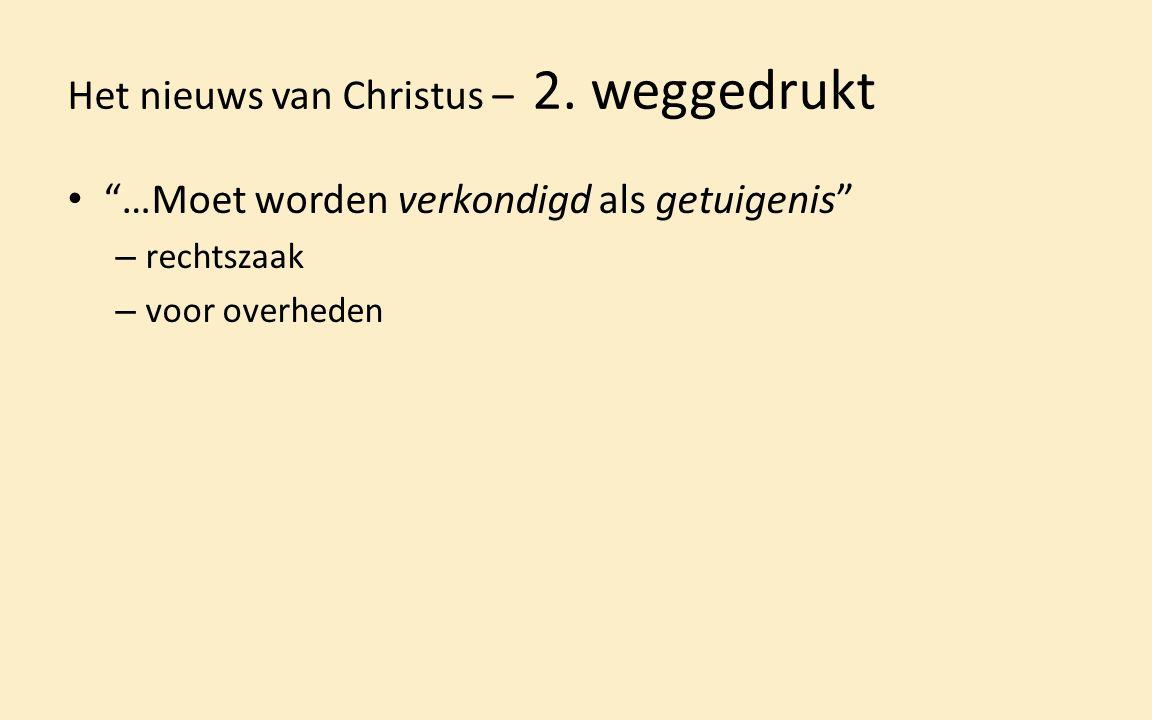 """Het nieuws van Christus – 2. weggedrukt """"…Moet worden verkondigd als getuigenis"""" – rechtszaak – voor overheden"""