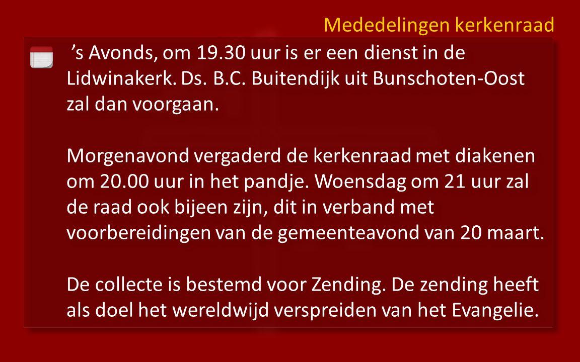 's Avonds, om 19.30 uur is er een dienst in de Lidwinakerk. Ds. B.C. Buitendijk uit Bunschoten-Oost zal dan voorgaan. Morgenavond vergaderd de kerkenr