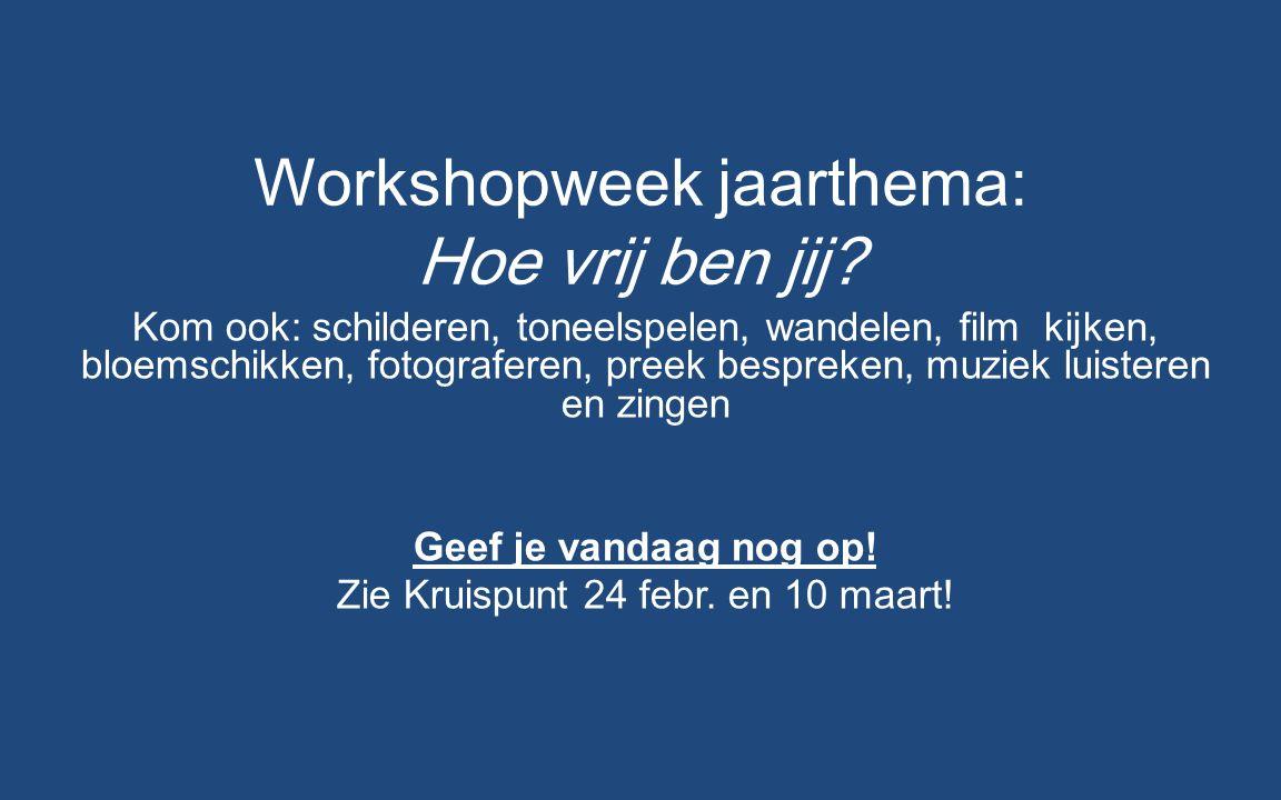 Workshopweek jaarthema: Hoe vrij ben jij? Kom ook: schilderen, toneelspelen, wandelen, film kijken, bloemschikken, fotograferen, preek bespreken, muzi