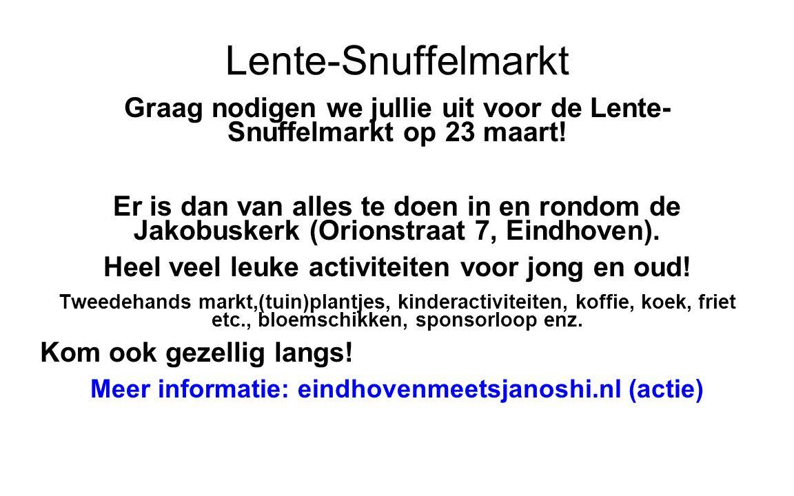 Lente-Snuffelmarkt Graag nodigen we jullie uit voor de Lente- Snuffelmarkt op 23 maart! Er is dan van alles te doen in en rondom de Jakobuskerk (Orion