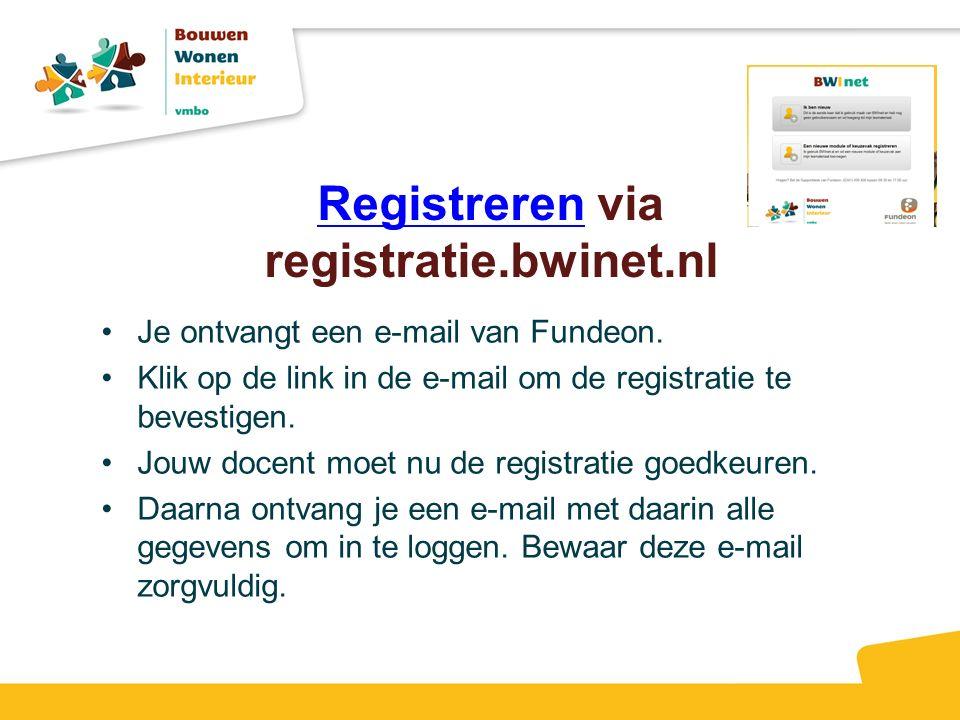 RegistrerenRegistreren via registratie.bwinet.nl Je ontvangt een e-mail van Fundeon.