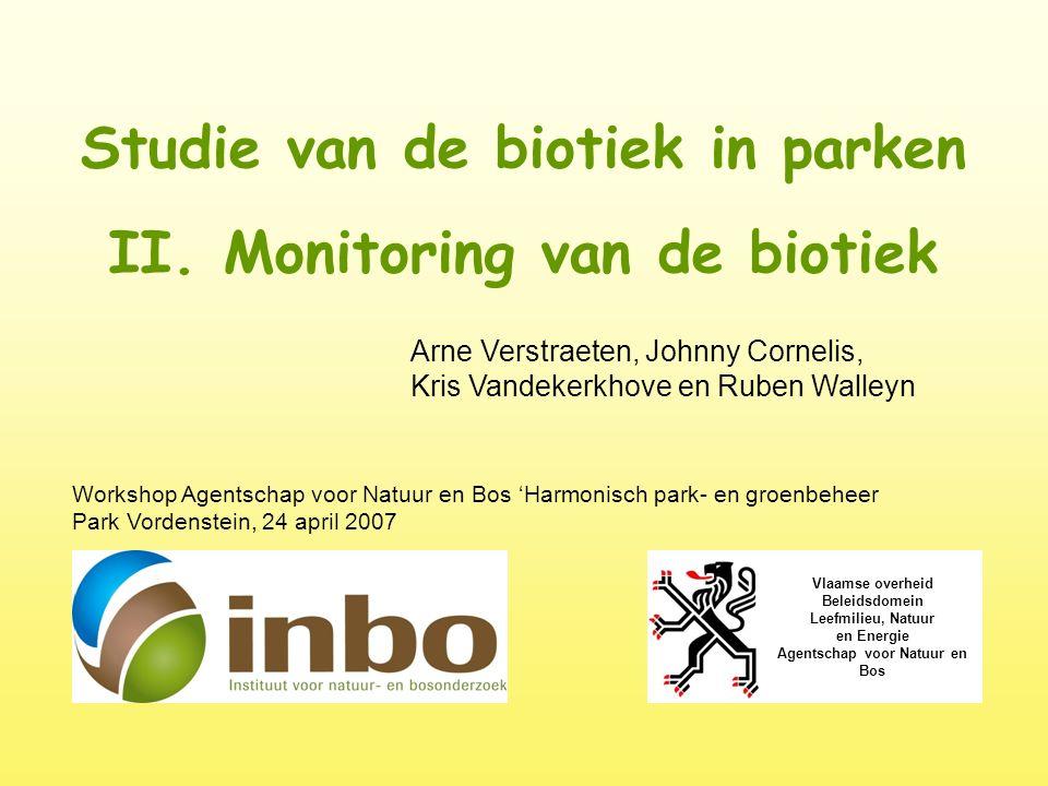 Studie van de biotiek in parken II. Monitoring van de biotiek Arne Verstraeten, Johnny Cornelis, Kris Vandekerkhove en Ruben Walleyn Vlaamse overheid