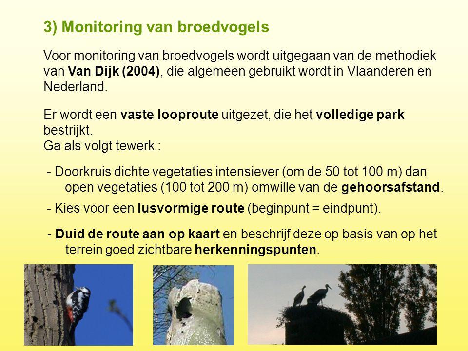 Er wordt een vaste looproute uitgezet, die het volledige park bestrijkt. Ga als volgt tewerk : 3) Monitoring van broedvogels Voor monitoring van broed