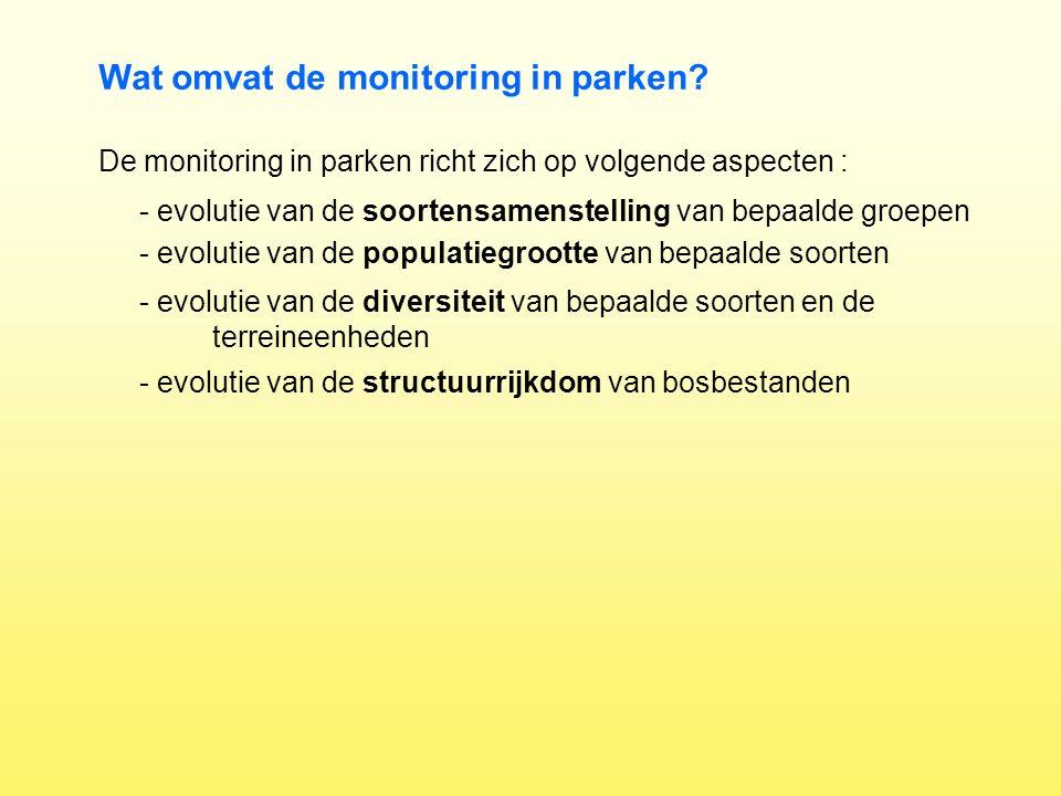 Wat omvat de monitoring in parken? De monitoring in parken richt zich op volgende aspecten : - evolutie van de soortensamenstelling van bepaalde groep