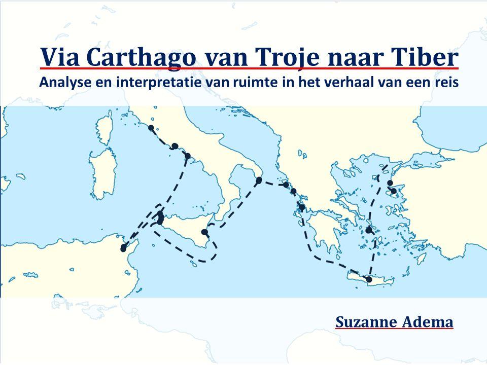Via Carthago van Troje naar Tiber Analyse en interpretatie van ruimte in het verhaal van een reis Suzanne Adema