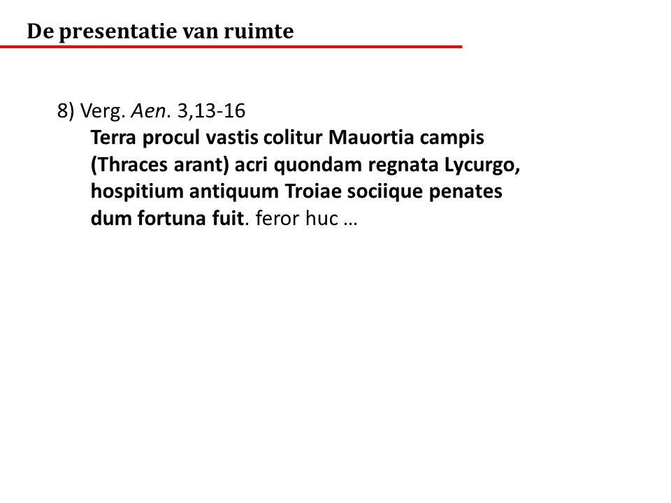 De presentatie van ruimte 8) Verg. Aen. 3,13-16 Terra procul vastis colitur Mauortia campis (Thraces arant) acri quondam regnata Lycurgo, hospitium an
