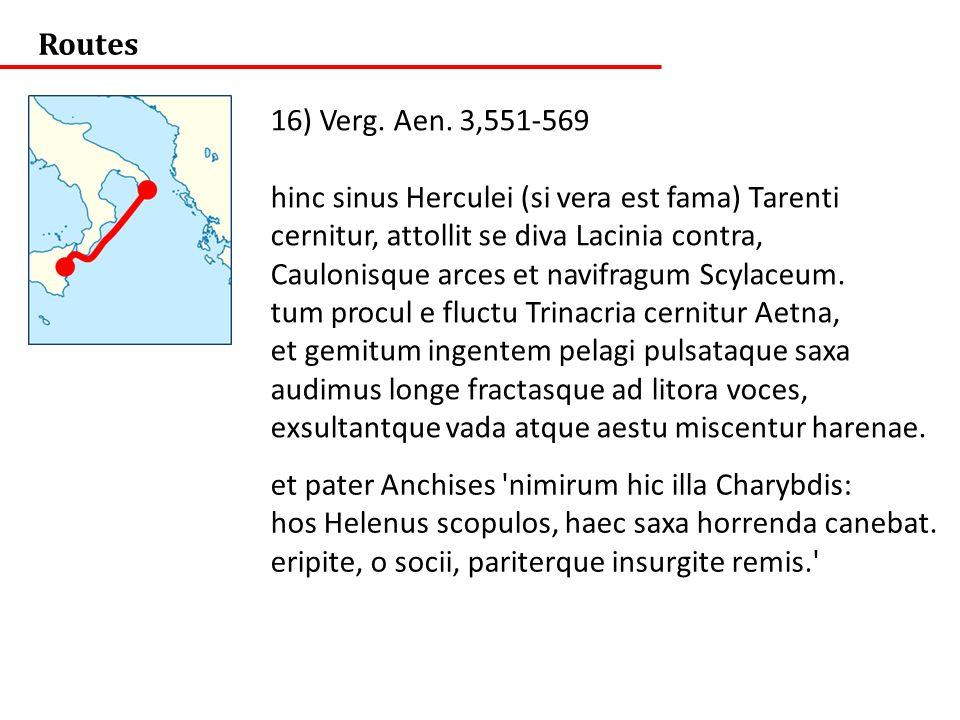 et pater Anchises 'nimirum hic illa Charybdis: hos Helenus scopulos, haec saxa horrenda canebat. eripite, o socii, pariterque insurgite remis.' 16) Ve