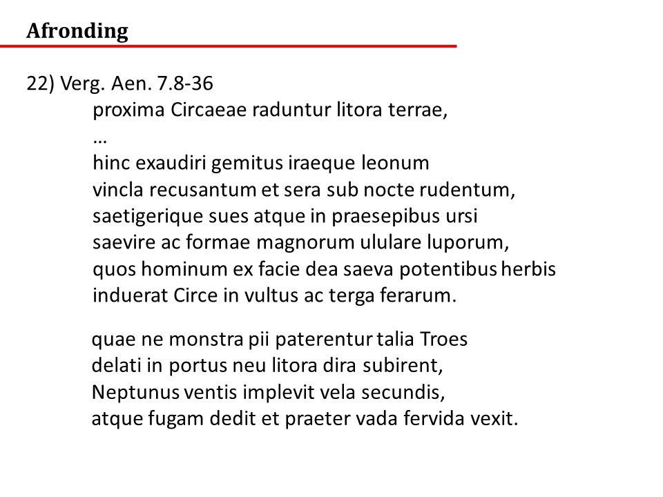 Afronding 22) Verg. Aen. 7.8-36 proxima Circaeae raduntur litora terrae, … hinc exaudiri gemitus iraeque leonum vincla recusantum et sera sub nocte ru