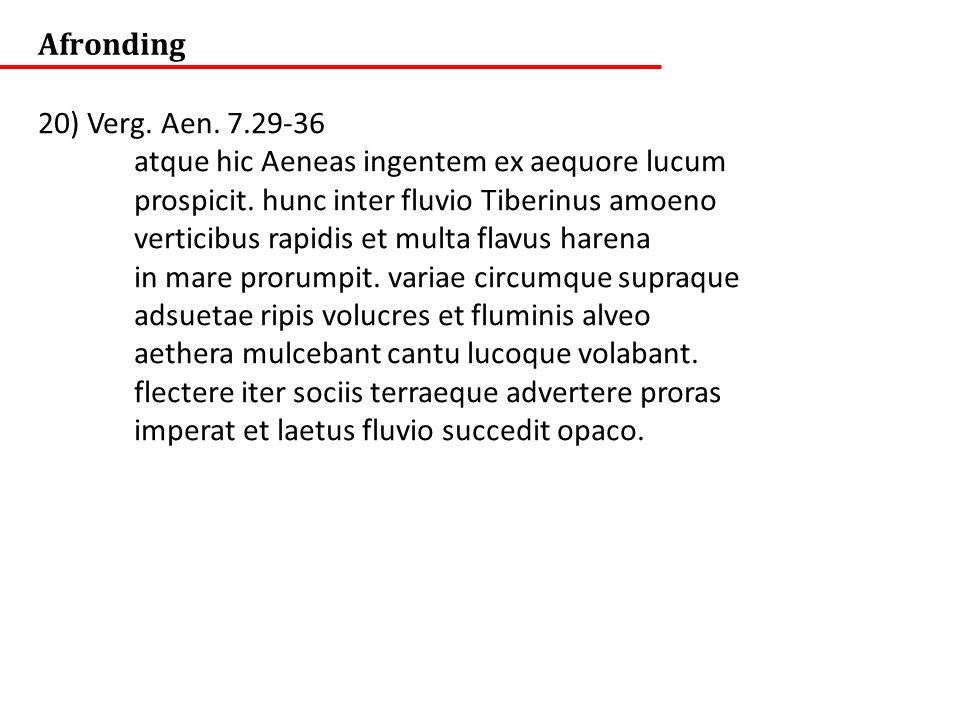 Afronding 20) Verg. Aen. 7.29-36 atque hic Aeneas ingentem ex aequore lucum prospicit.