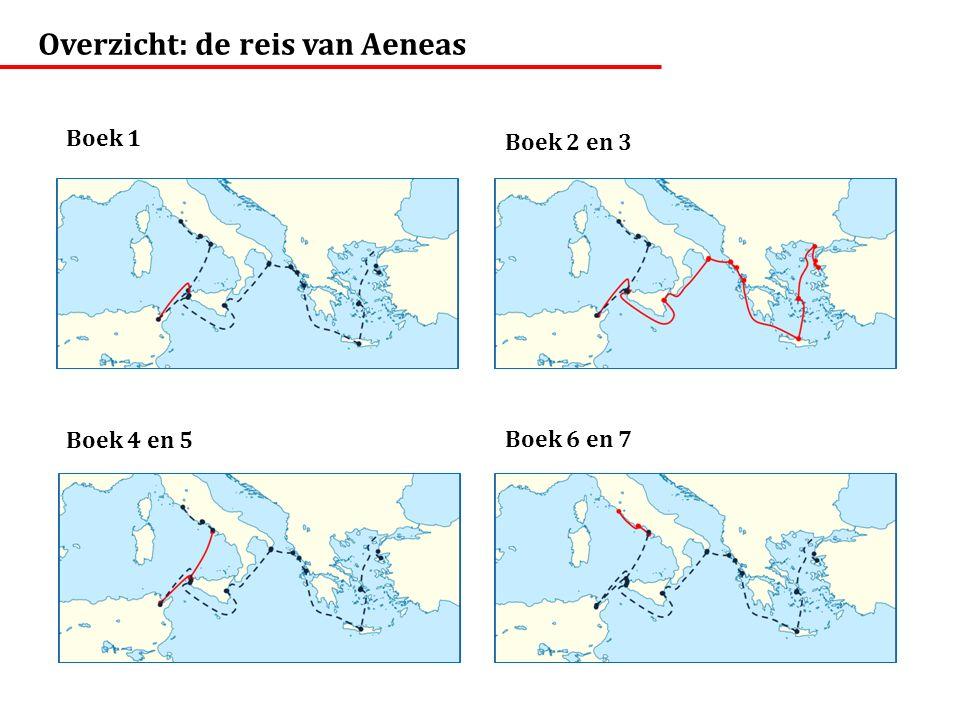 Overzicht: de reis van Aeneas Boek 1 Boek 2 en 3 Boek 4 en 5 Boek 6 en 7