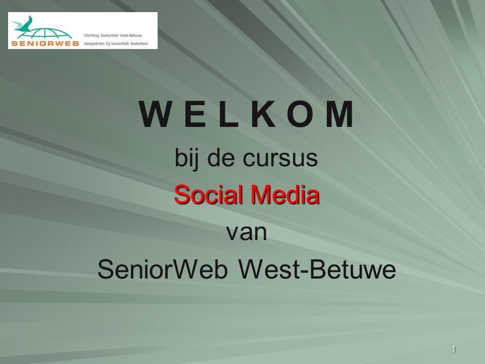 1 W E L K O M bij de cursus Social Media van SeniorWeb West-Betuwe