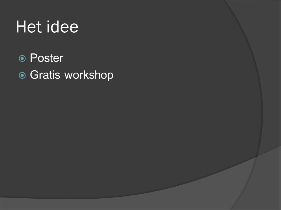 Het idee  Poster  Gratis workshop
