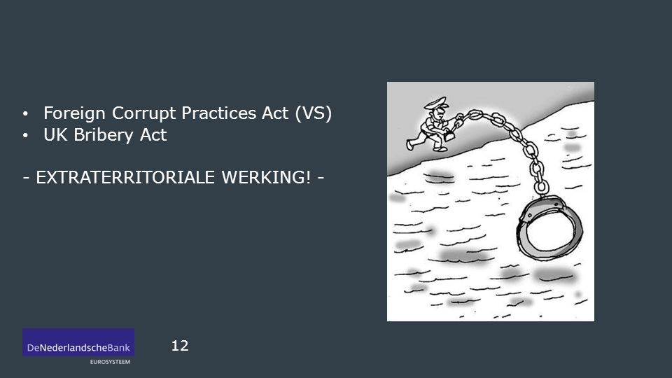 Foreign Corrupt Practices Act (VS) UK Bribery Act - EXTRATERRITORIALE WERKING! - 12