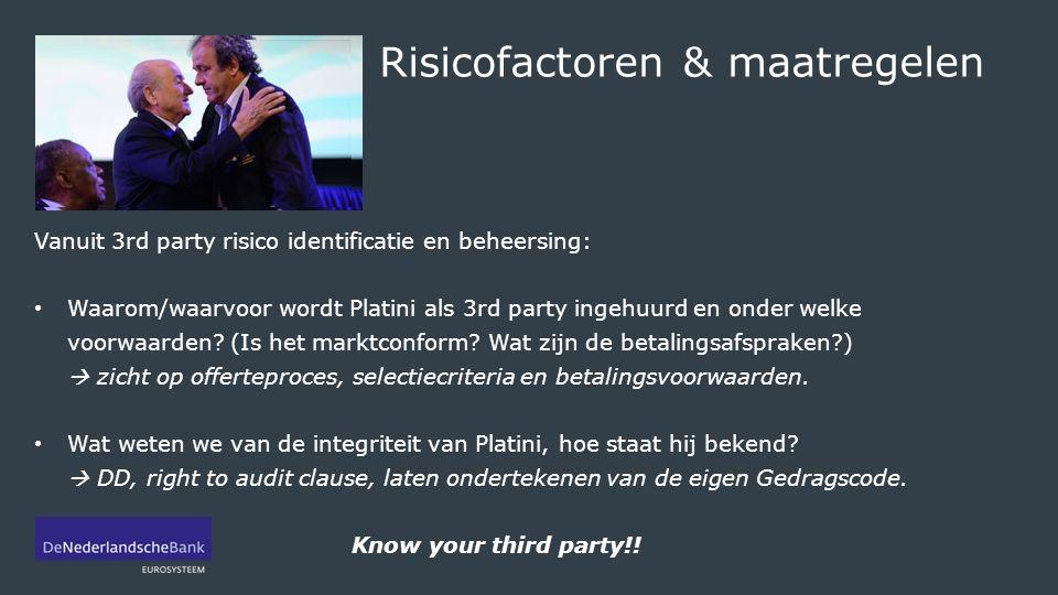 Risicofactoren & maatregelen Vanuit 3rd party risico identificatie en beheersing: Waarom/waarvoor wordt Platini als 3rd party ingehuurd en onder welke voorwaarden.