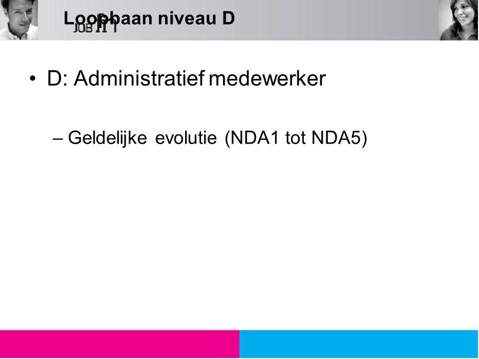 Loopbaan niveau D D: Administratief medewerker –Geldelijke evolutie (NDA1 tot NDA5)