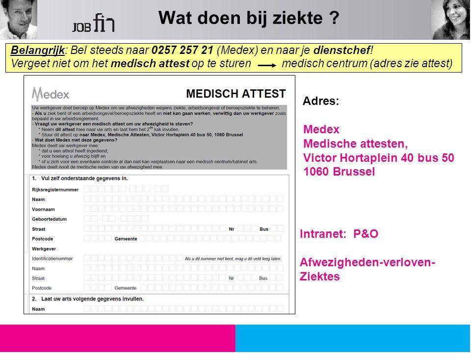 Belangrijk Belangrijk: Bel steeds naar 0257 257 21 (Medex) en naar je dienstchef! Vergeet niet om het medisch attest op te sturen medisch centrum (adr