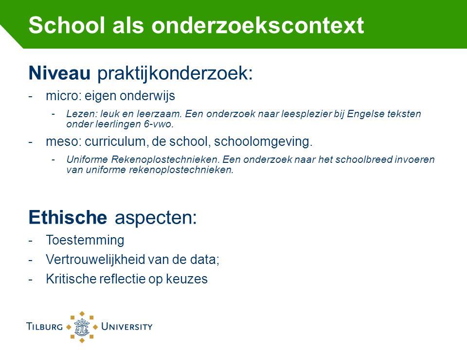 School als onderzoekscontext Niveau praktijkonderzoek: -micro: eigen onderwijs -Lezen: leuk en leerzaam. Een onderzoek naar leesplezier bij Engelse te