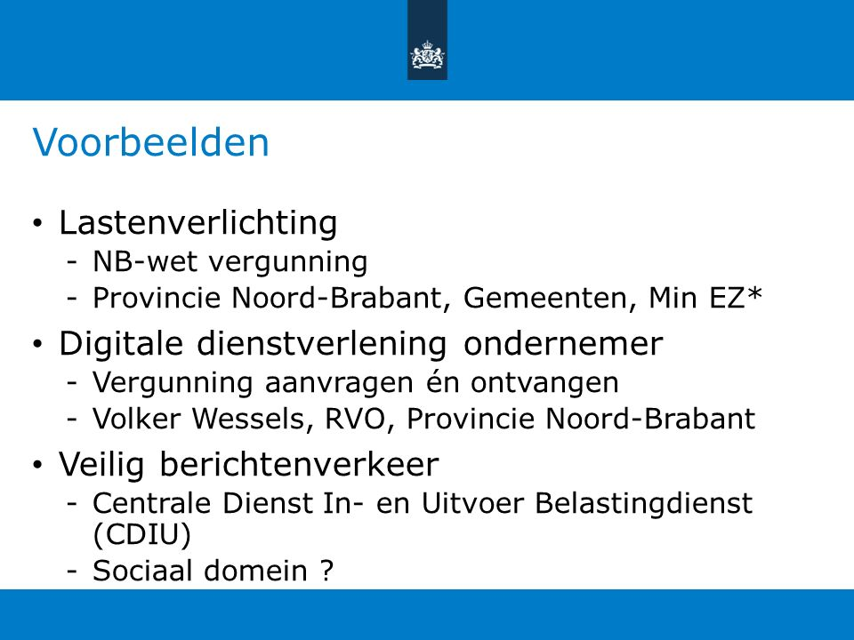 Voorbeelden Lastenverlichting -NB-wet vergunning -Provincie Noord-Brabant, Gemeenten, Min EZ* Digitale dienstverlening ondernemer -Vergunning aanvrage