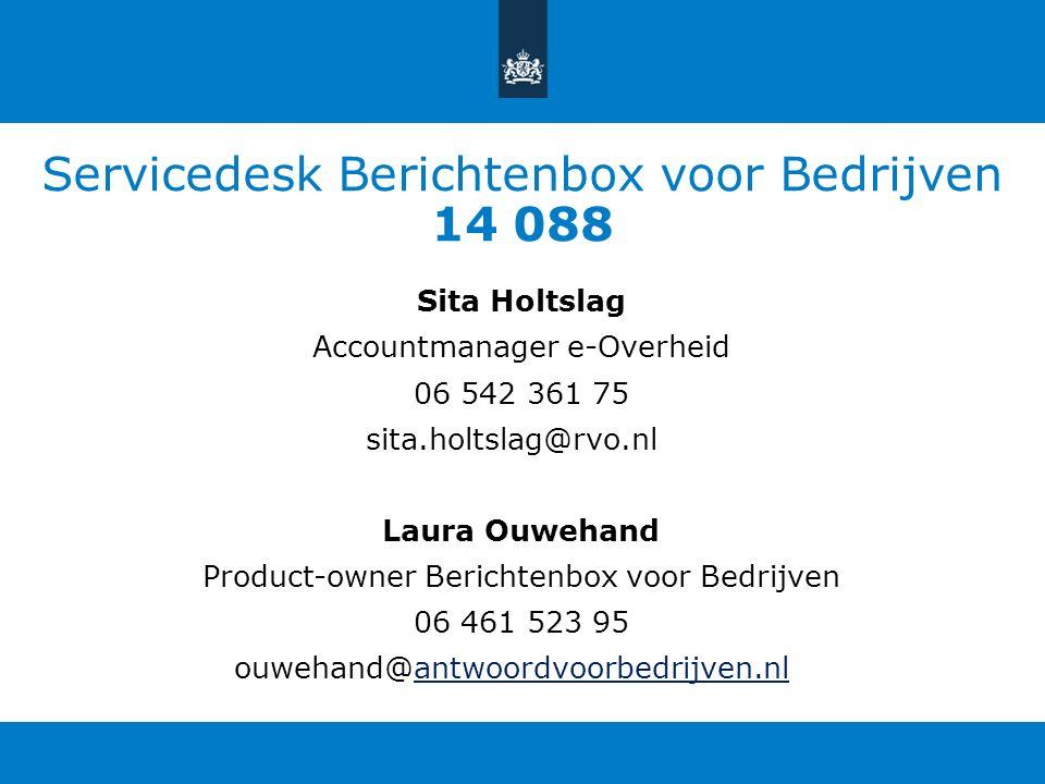 Servicedesk Berichtenbox voor Bedrijven 14 088 Sita Holtslag Accountmanager e-Overheid 06 542 361 75 sita.holtslag@rvo.nl Laura Ouwehand Product-owner
