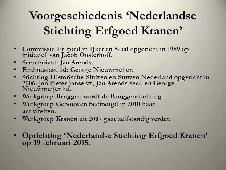 Voorgeschiedenis 'Nederlandse Stichting Erfgoed Kranen' Commissie Erfgoed in IJzer en Staal opgericht in 1989 op initiatief van Jacob Oosterhoff.