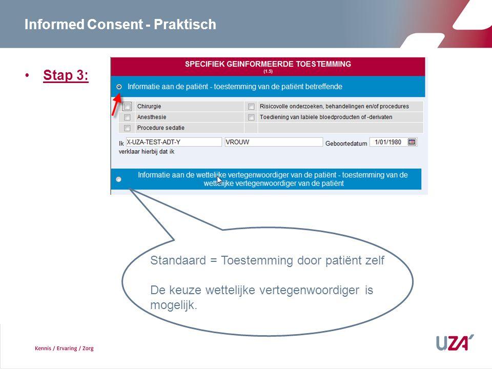 Informed Consent - Praktisch Stap 3: Standaard = Toestemming door patiënt zelf De keuze wettelijke vertegenwoordiger is mogelijk.
