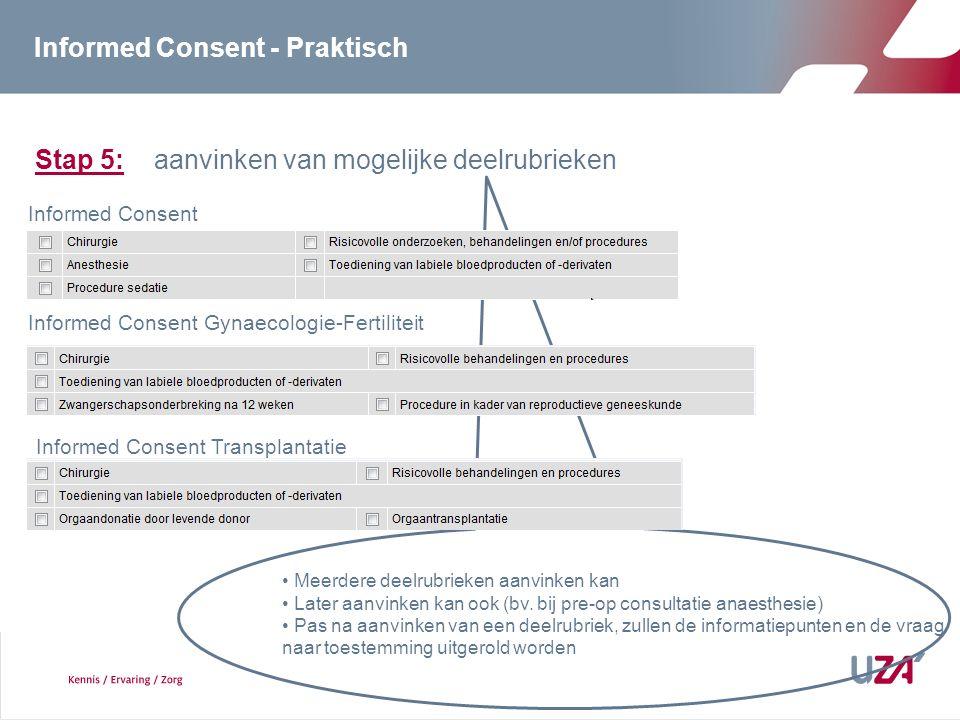 Stap 5: aanvinken van mogelijke deelrubrieken Informed Consent Informed Consent Gynaecologie-Fertiliteit Informed Consent Transplantatie Meerdere deelrubrieken aanvinken kan Later aanvinken kan ook (bv.