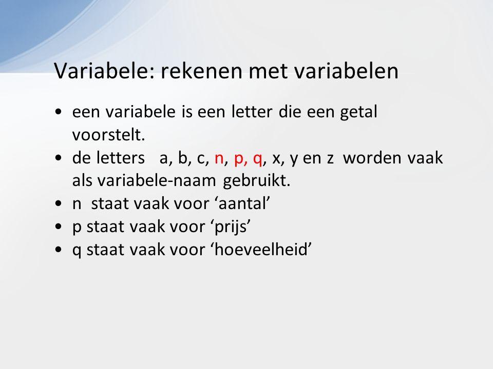 Variabele: rekenen met variabelen een variabele is een letter die een getal voorstelt. de letters a, b, c, n, p, q, x, y en z worden vaak als variabel