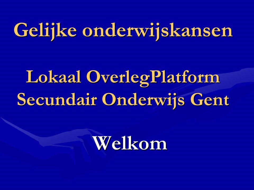 Gelijke onderwijskansen Lokaal OverlegPlatform Secundair Onderwijs Gent Welkom