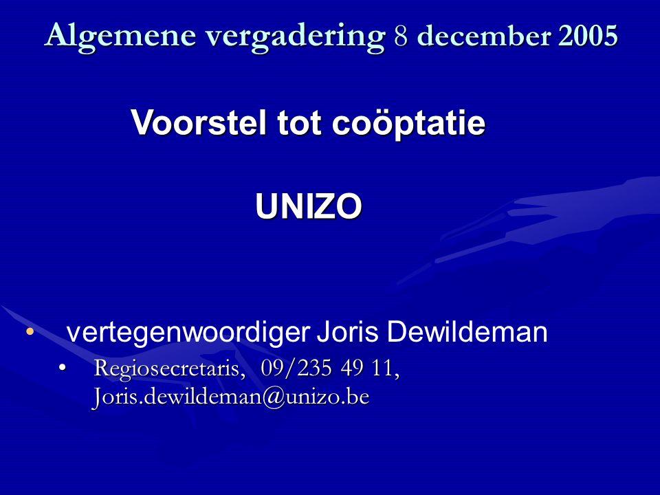 Algemene vergadering 8 december 2005 vertegenwoordiger Joris Dewildeman Regiosecretaris, 09/235 49 11, Joris.dewildeman@unizo.beRegiosecretaris, 09/235 49 11, Joris.dewildeman@unizo.be Voorstel tot coöptatie UNIZO