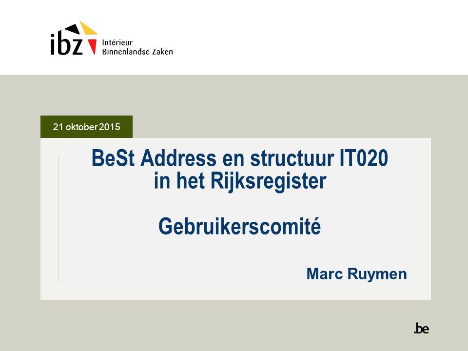21 oktober 2015 BeSt Address en structuur IT020 in het Rijksregister Gebruikerscomité Marc Ruymen