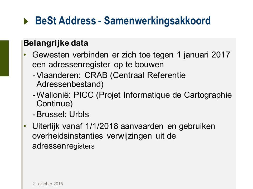 BeSt Address - Samenwerkingsakkoord Belangrijke data Gewesten verbinden er zich toe tegen 1 januari 2017 een adressenregister op te bouwen -Vlaanderen