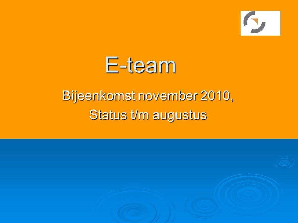 E-team Bijeenkomst november 2010, Status t/m augustus
