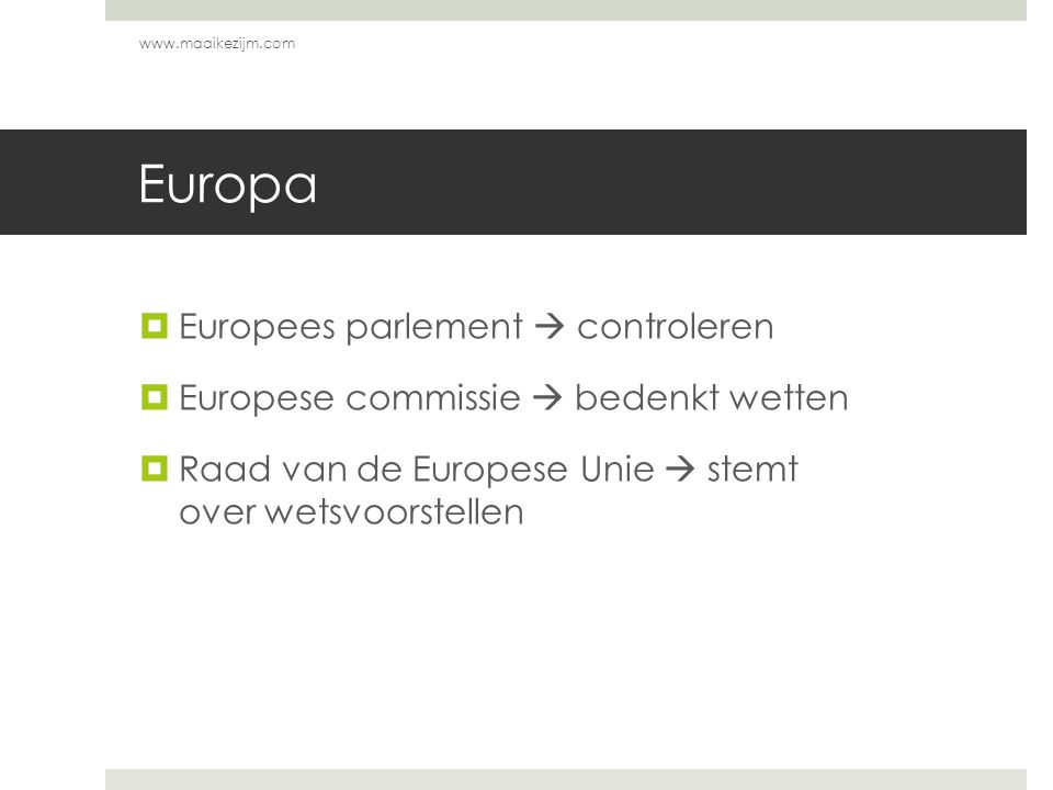 Europa  Europees parlement  controleren  Europese commissie  bedenkt wetten  Raad van de Europese Unie  stemt over wetsvoorstellen www.maaikezij