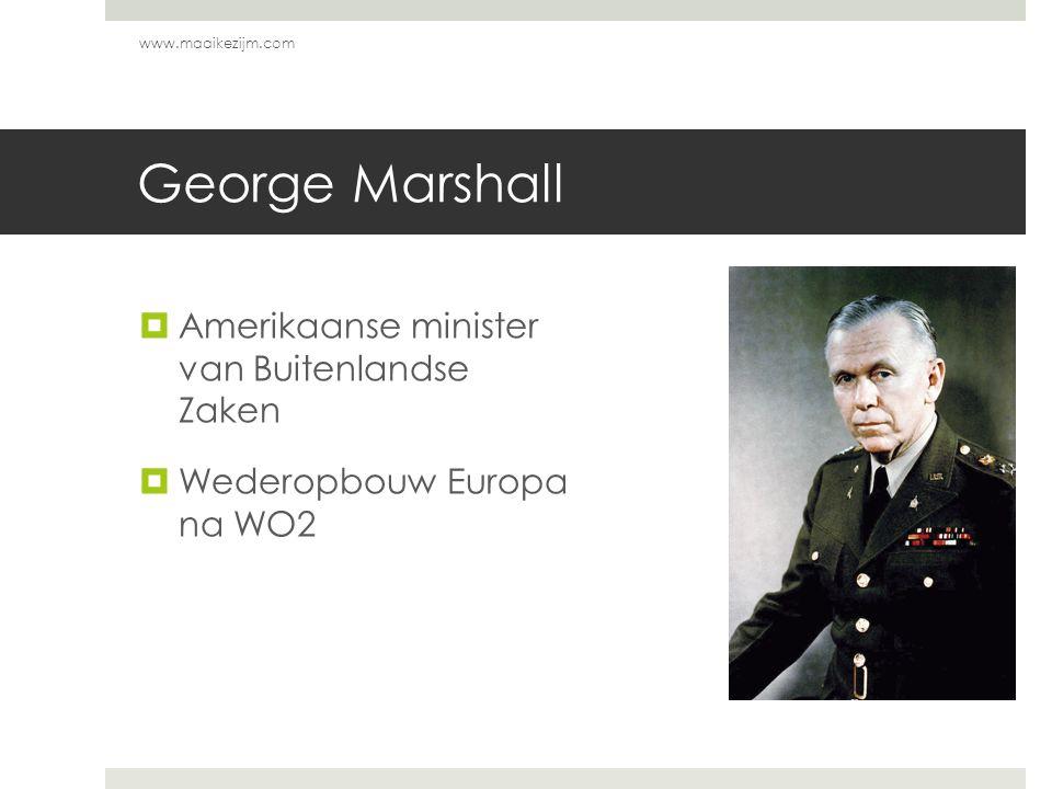 George Marshall  Amerikaanse minister van Buitenlandse Zaken  Wederopbouw Europa na WO2 www.maaikezijm.com