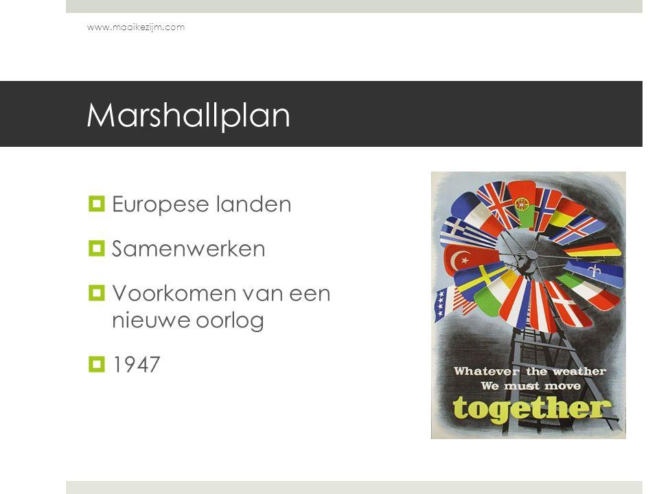 Marshallplan  Europese landen  Samenwerken  Voorkomen van een nieuwe oorlog  1947 www.maaikezijm.com