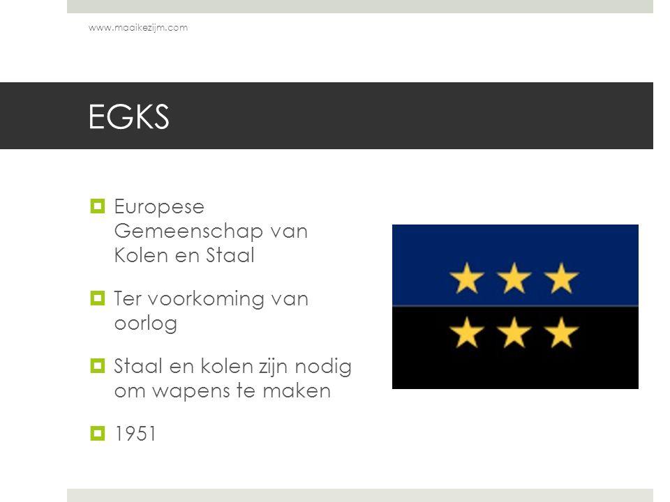 EGKS  Europese Gemeenschap van Kolen en Staal  Ter voorkoming van oorlog  Staal en kolen zijn nodig om wapens te maken  1951 www.maaikezijm.com