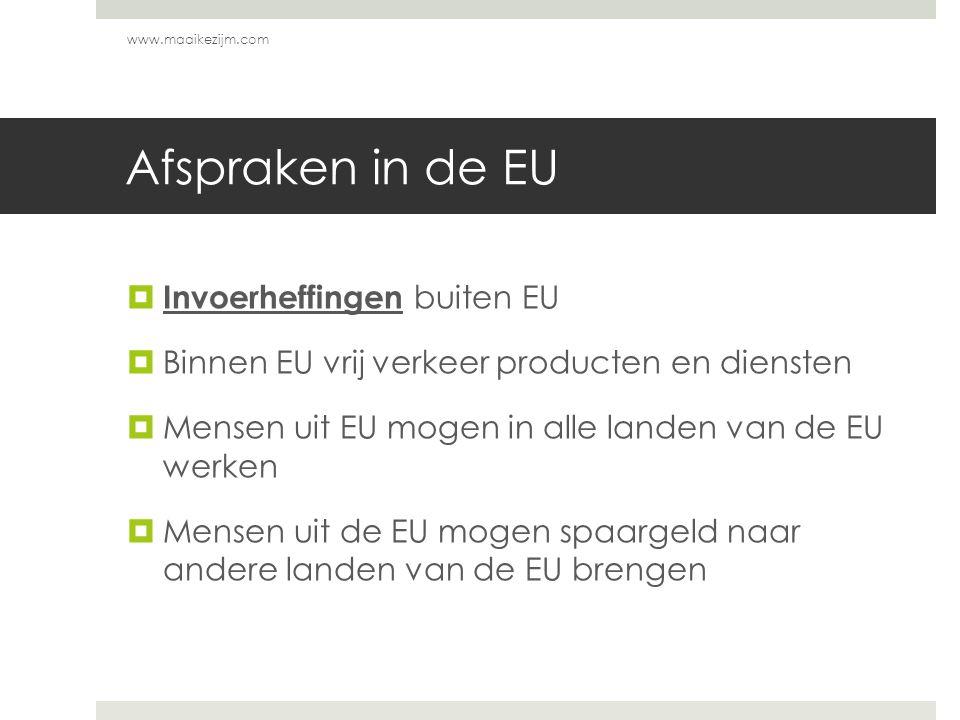 Afspraken in de EU  Invoerheffingen buiten EU  Binnen EU vrij verkeer producten en diensten  Mensen uit EU mogen in alle landen van de EU werken 