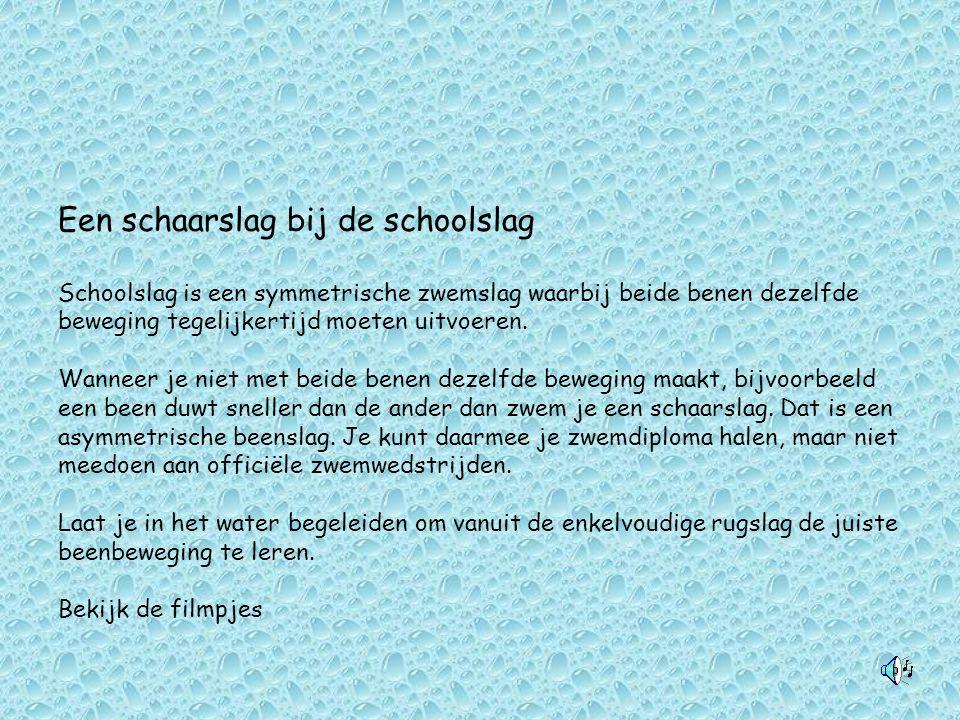 Een schaarslag bij de schoolslag Schoolslag is een symmetrische zwemslag waarbij beide benen dezelfde beweging tegelijkertijd moeten uitvoeren. Wannee