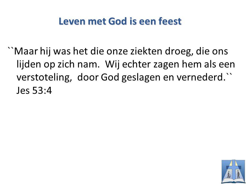Leven met God is een feest ``Maar hij was het die onze ziekten droeg, die ons lijden op zich nam.