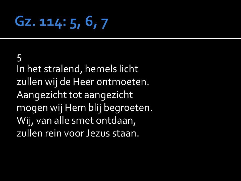 5 In het stralend, hemels licht zullen wij de Heer ontmoeten.