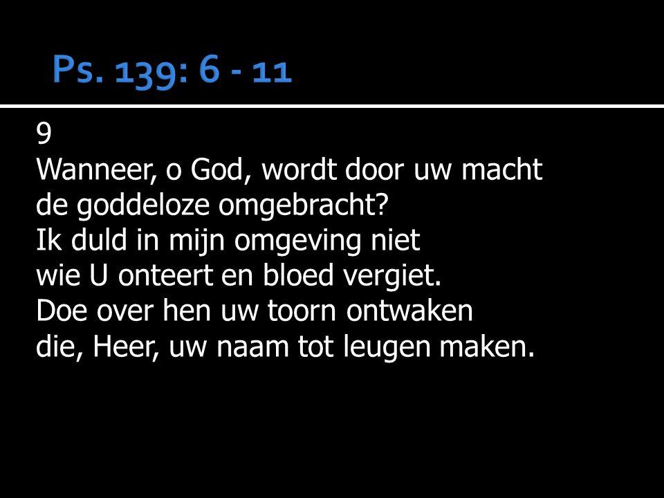 9 Wanneer, o God, wordt door uw macht de goddeloze omgebracht.