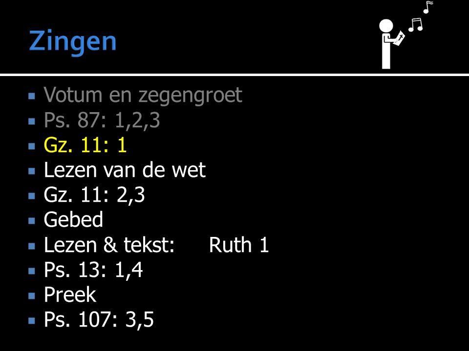  Votum en zegengroet  Ps. 87: 1,2,3  Gz. 11: 1  Lezen van de wet  Gz.